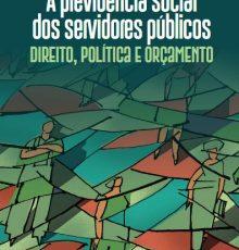 Livro: A previdência social dos servidores públicos – Direito, Política e Orçamento